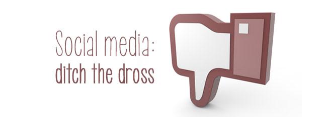 social media - ditch the dross